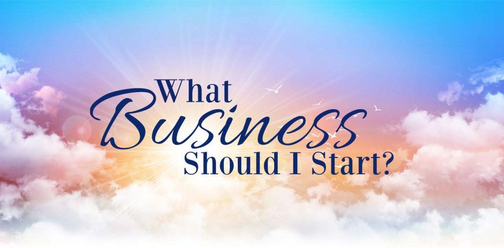 What Business Should I start how to start a business